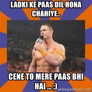 John cena be like you got a big ass dick - LADKI KE PAAS DIL HONA CHAHIYE.. CENE TO MERE PAAS BHI HAI ... ;)