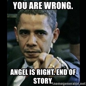 obama pointing - you are wrong. angel is right. end of story.