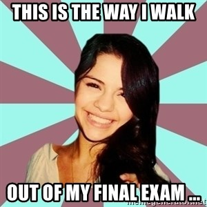 typical hater - THIS IS THE WAY I WALK OUT OF MY FINAL EXAM ...
