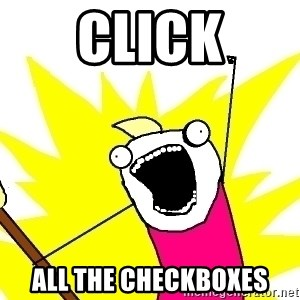 X ALL THE THINGS - click all the checkboxes