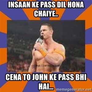 John cena be like you got a big ass dick - Insaan ke pass dil hona chaiye.. cena to john ke pass bhi hai...