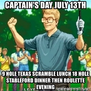 Happy Golfer - Captain's Day July 13th 9 hole Texas Scramble Lunch 18 Hole Stableford Dinner Then Roulette evening