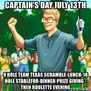 Happy Golfer - CAPTAIN'S DAY JULY 13th 9 Hole team Texas Scramble-Lunch-18 Hole Stablefor-Dinner-Prize Giving -then Roulette evening