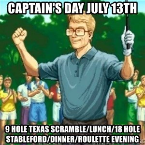Happy Golfer - CAPTAIN'S DAY JULY 13th 9 Hole Texas Scramble/Lunch/18 Hole Stableford/Dinner/Roulette Evening