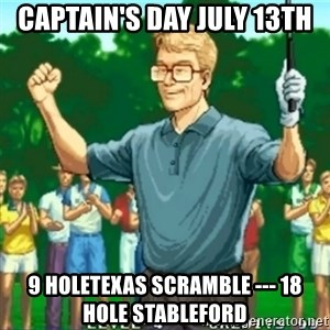 Happy Golfer - CAPTAIN'S DAY JULY 13th 9 HoleTexas Scramble --- 18 Hole Stableford