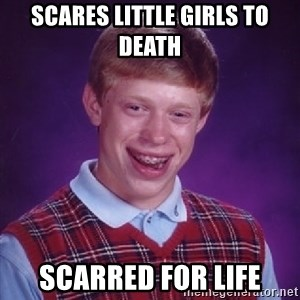 Bad Luck Brian - Scares little girls to death Scarred for life