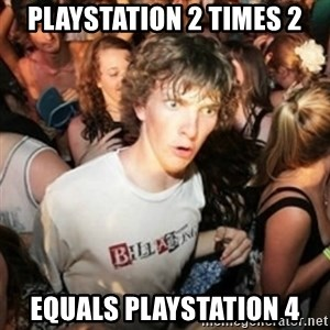 Sudden clarity clarence - PLAYSTATION 2 TIMES 2 EQUALS PLAYSTATION 4
