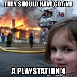 Disaster Girl - They should have got me a playstation 4