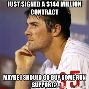 Thinking Hamels - Just signed a $144 million contract Maybe I should go buy some run support?