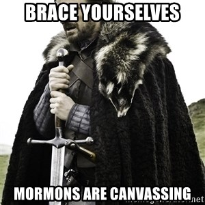 Brace Yourselves.  John is turning 21. - Brace Yourselves Mormons are canvassing