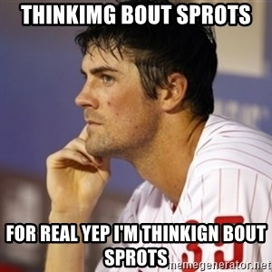 Thinking Hamels - thinkimg bout sprots for real yep i'm thinkign bout sprots