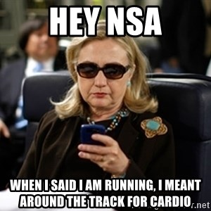 Hillary Text - Hey NSA when I said I am running, I meant around the track for cardio