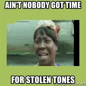 Sugar Brown - Ain't nobody got time  For stolen tones