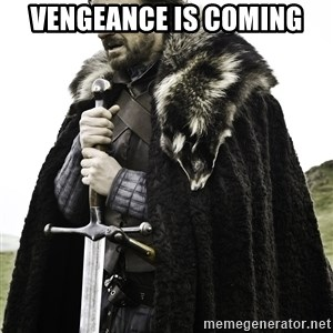Sean Bean Game Of Thrones - vengeance is coming