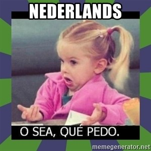 ¿O sea,que pedo? - Nederlands