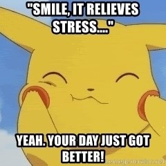 "uber happy pikachu - ""Smile, it relieves stress...."" Yeah. Your day just got better!"