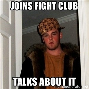 Scumbag Steve - joins fight club talks about it