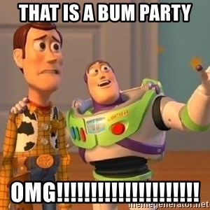 Consequences Toy Story - THAT IS A BUM PARTY OMG!!!!!!!!!!!!!!!!!!!!!