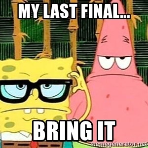 Serious Spongebob - My last final... Bring it