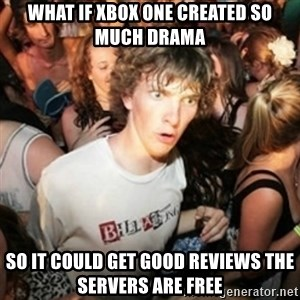 Sudden clarity clarence - What if Xbox one created so much drama so it could get good reviews the servers are free