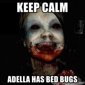 scary meme - Keep calm  Adella has bed bugs