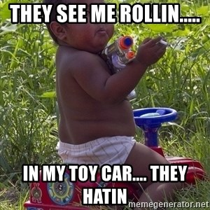 Swagger Baby - THEY SEE ME ROLLIN..... IN MY TOY CAR.... THEY HATIN