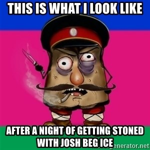 malorushka-kuban - THIS IS WHAT I LOOK LIKE AFTER A NIGHT OF GETTING STONED WITH JOSH BEG ICE