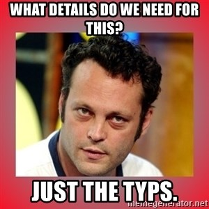 vince vaughn - What details do we need for this? Just the Typs.