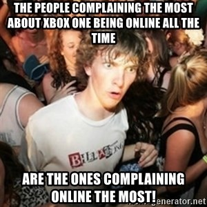 Sudden clarity clarence - The people complaining the most about Xbox One being online all the time are the ones complaining online the most!