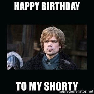 Peter Dinklage - Happy Birthday to my shorty