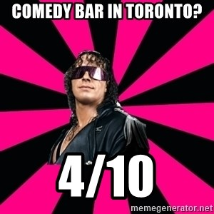 Bret Hart - Comedy Bar in Toronto? 4/10