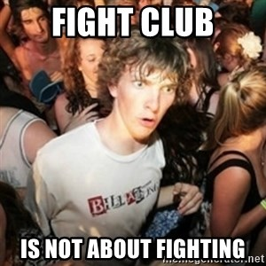 Sudden clarity clarence - FIGHT CLUB IS NOT ABOUT FIGHTING