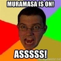Typical Gamer - Muramasa is on!  ASSSSS!