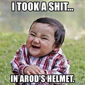 evil toddler kid2 - I TOOK A SHIT... IN AROD'S HELMET.