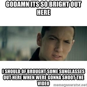 eminem determined - godamn its so bright out here i should of brought some sunglasses out here when were gonna shoot the video