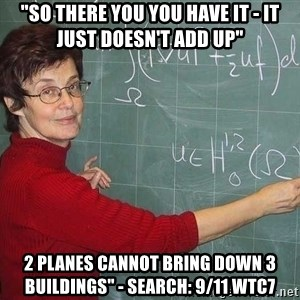 """drunk Teacher - """"so there you you have it - it just doesn't add up"""" 2 planes cannot bring down 3 buildings"""" - search: 9/11 WTC7"""