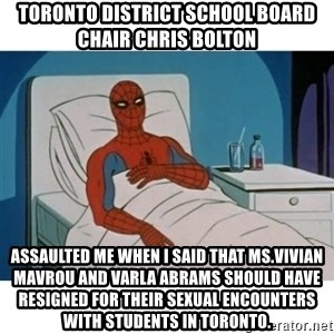 SpiderMan Cancer - Toronto District School Board Chair Chris Bolton assaulted me when I said that Ms.Vivian Mavrou and Varla Abrams should have resigned for their sexual encounters with students in Toronto.