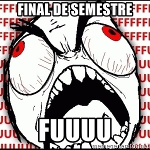 Maximum Fffuuu - Final de semestre Fuuuu