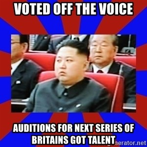 kim jong un - Voted off The Voice Auditions for next series of Britains Got Talent