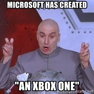 "Dr. Evil Air Quotes - Microsoft has created ""an xbox one"""