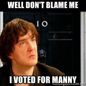 If Bernard Black was PM - Well don't Blame me I voted for manny