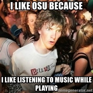 Sudden clarity clarence - I like osu because I like listening to music while playing