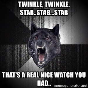 Insanity Wolf - twinkle, twinkle, stab..stab...stab that's a real nice watch you had..