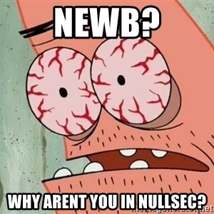 Patrick - NEWB? why arent you in nullsec?