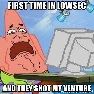 Patrick - first time in lowsec and they shot my venture