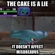 MISDREAVUS - The Cake is a Lie IT DOESN't AFFECT MISDREAVUS