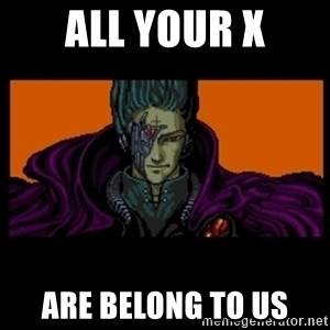 All your base are belong to us - all your x are belong to us