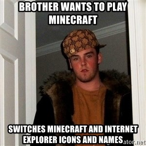 Scumbag Steve - brother wants to play minecraft switches minecraft and internet explorer icons and names