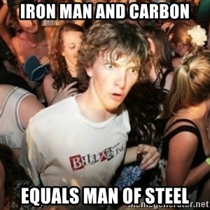 Sudden clarity clarence - IRON man and Carbon equals Man of steel