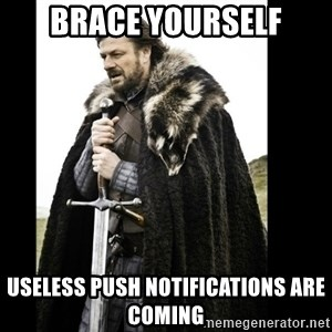 Prepare Yourself Meme - Brace yourself useless push notifications are coming